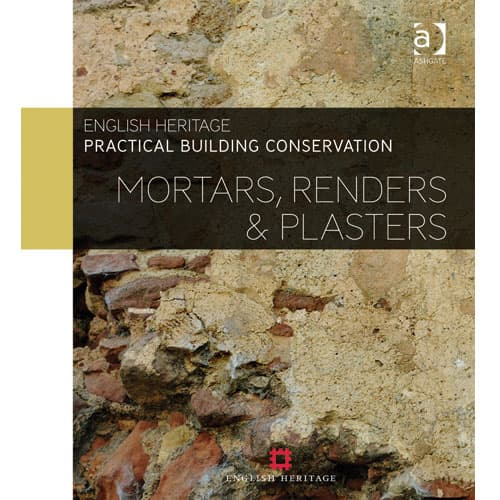 English Hertiage, Practical Building Conservation: Mortars, Renders & Plasters